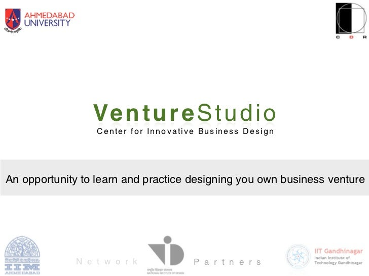 Ve n t u r e S t u d i o                  Center for Innovative Business DesignAn opportunity to learn and practice design...