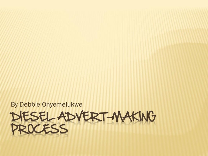 By Debbie OnyemelukweDIESEL ADVERT-MAKINGPROCESS