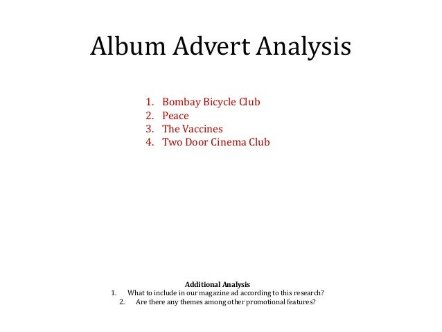 Album Advert Analysis 1. Bombay Bicycle Club 2. Peace 3. The Vaccines 4. Two Door Cinema Club Additional Analysis 1. What ...