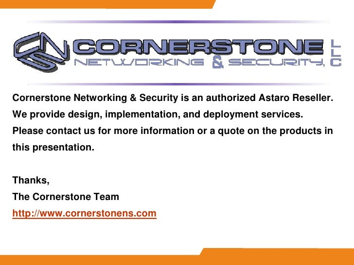 Cornerstone Networking & Security is an authorized Astaro Reseller. We provide design, implementation, and deployment serv...