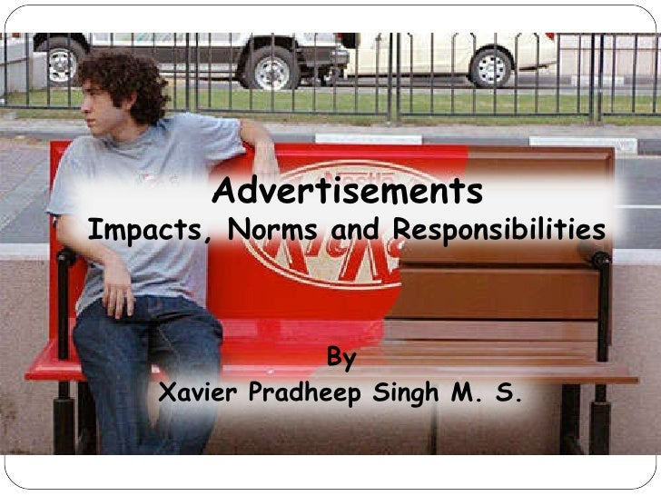 By Xavier Pradheep Singh M. S. Advertisements Impacts, Norms and Responsibilities