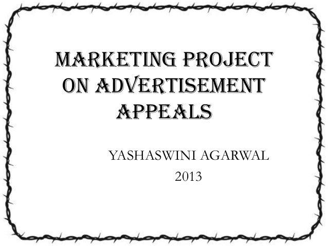 MARKETING PROJECT ON ADVERTISEMENT Appeals YASHASWINI AGARWAL 2013