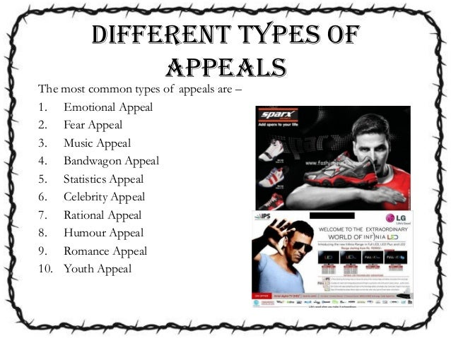 appeals of advertisements Advertising agencies and companies use different types of advertising appeals to influence the purchasing decisions of people emotional appeal an emotional appeal is related to an individual's psychological and social needs for purchasing certain products and services.