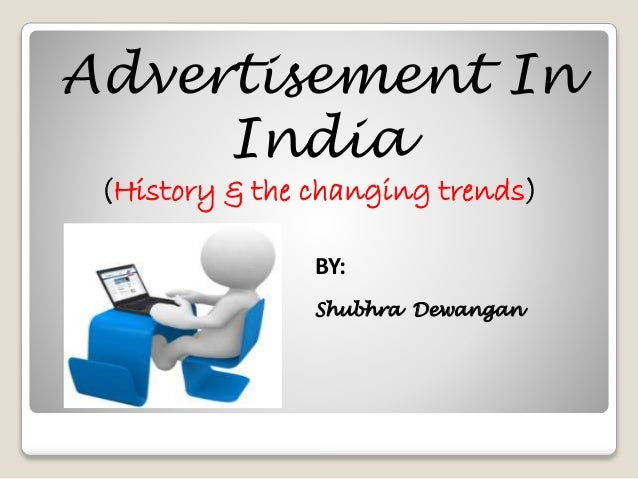 Advertisement In  India  (History & the changing trends)  BY:  Shubhra Dewangan