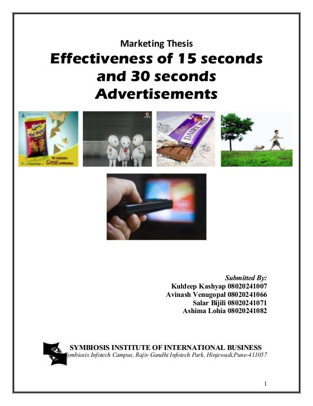 1 Marketing Thesis Effectiveness of 15 seconds and 30 seconds Advertisements Submitted By: Kuldeep Kashyap 08020241007 Avi...