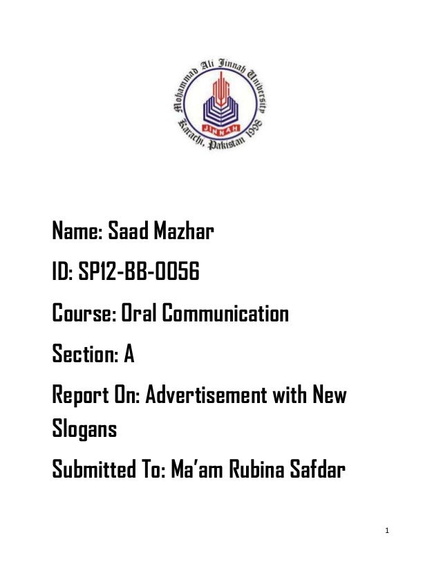 Name: Saad MazharID: SP12-BB-0056Course: Oral CommunicationSection: AReport On: Advertisement with NewSlogansSubmitted To:...