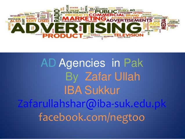 AD Agencies in Pak  By Zafar Ullah  IBA Sukkur  Zafarullahshar@iba-suk.edu.pk  facebook.com/negtoo