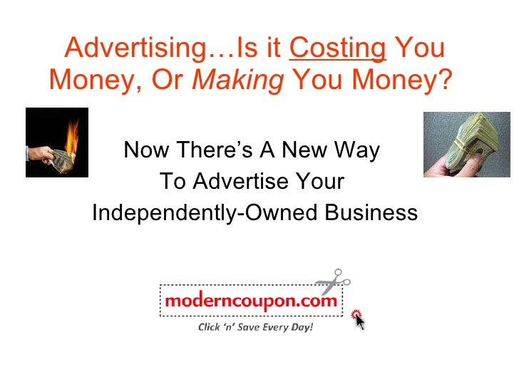 Advertising…Is it  Costing  You Money, Or  Making  You Money?   Now There's A New Way  To Advertise Your  Independently-Ow...