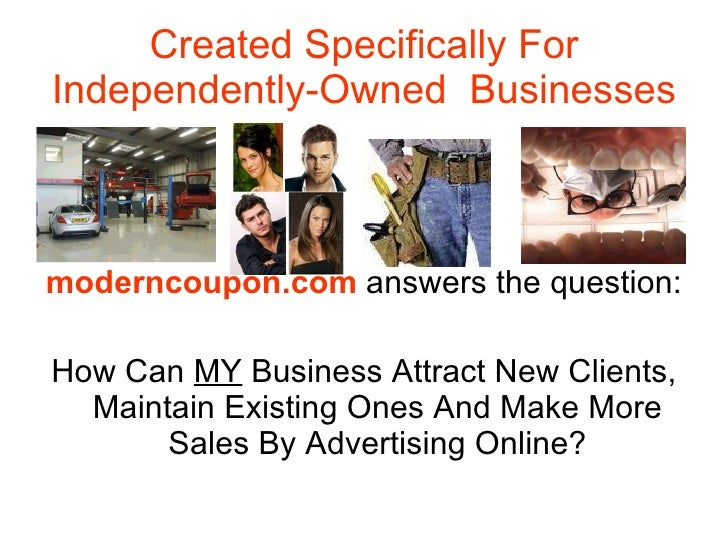 Created Specifically For Independently-Owned  Businesses <ul><li>moderncoupon.com  answers the question: </li></ul><ul><li...