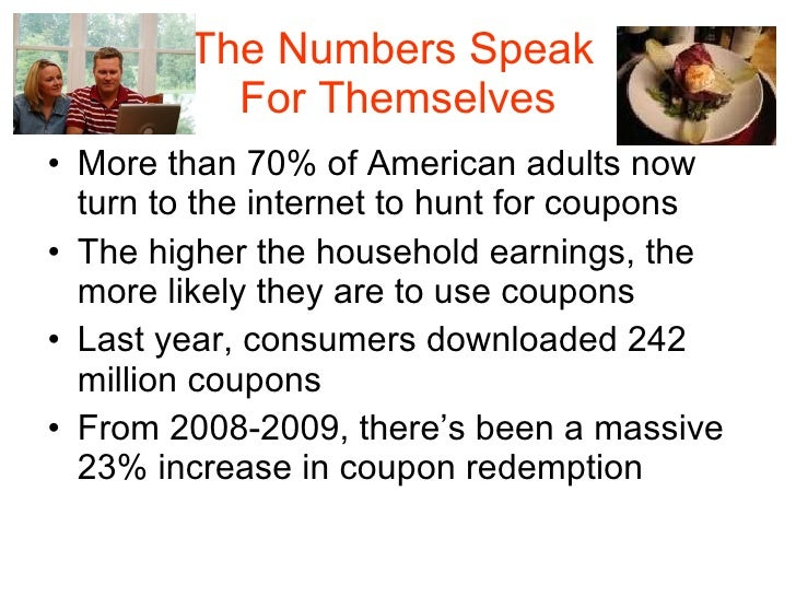 The Numbers Speak  For Themselves <ul><li>More than 70% of American adults now turn to the internet to hunt for coupons </...