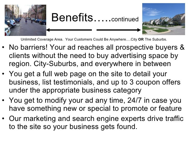 Benefits….. continued <ul><li>Unlimited Coverage Area.  Your Customers Could Be Anywhere….City  OR  The Suburbs.  </li></u...