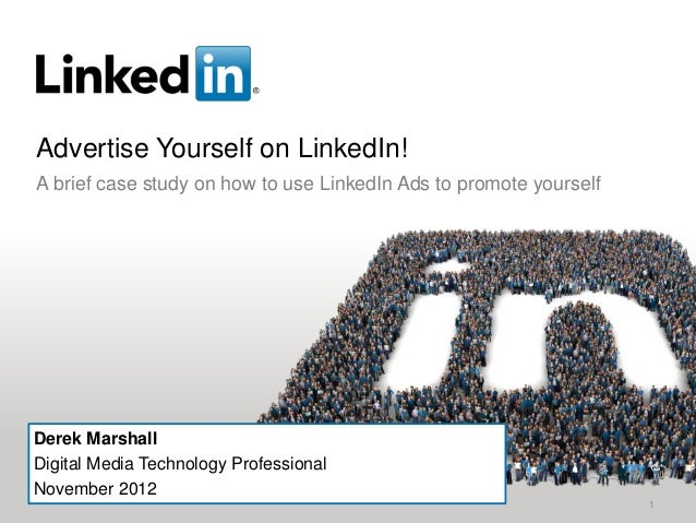 Advertise Yourself on LinkedIn!A brief case study on how to use LinkedIn Ads to promote yourselfDerek MarshallDigital Medi...