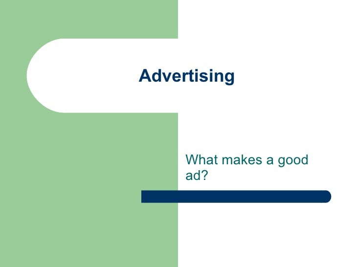 Advertising What makes a good ad?