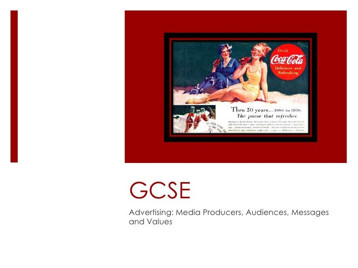 GCSE<br />Advertising: Media Producers, Audiences, Messages and Values<br />