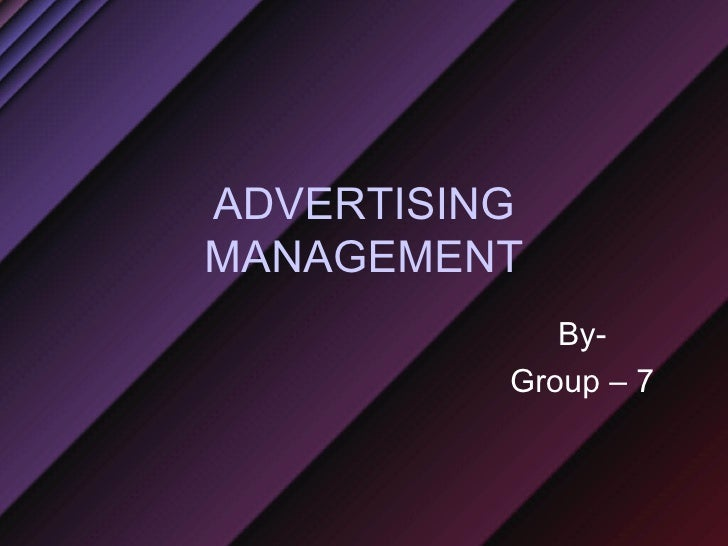ADVERTISING MANAGEMENT By- Group – 7