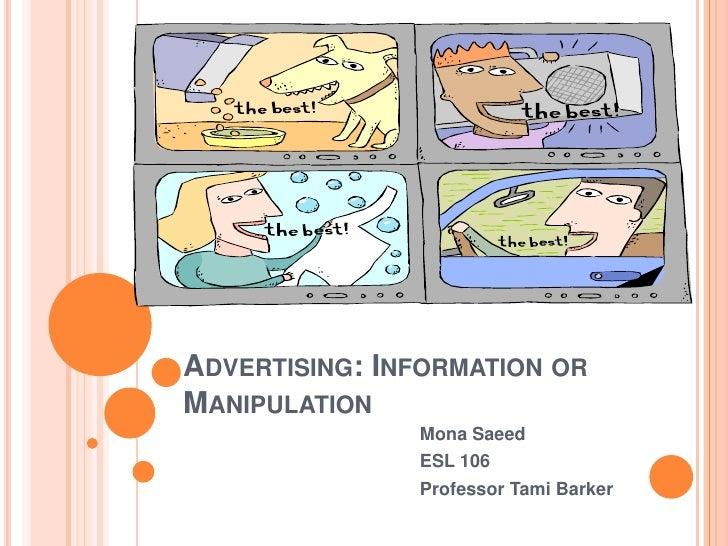 Advertising: Information or Manipulation <br />Mona Saeed <br />ESL 106<br />Professor Tami Barker<br />