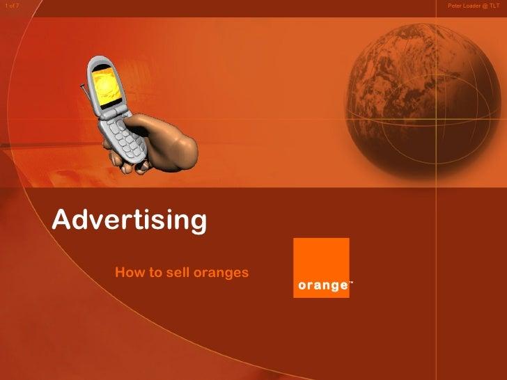 Advertising How to sell oranges Peter Loader @ TLT 1 of 7 orange TM