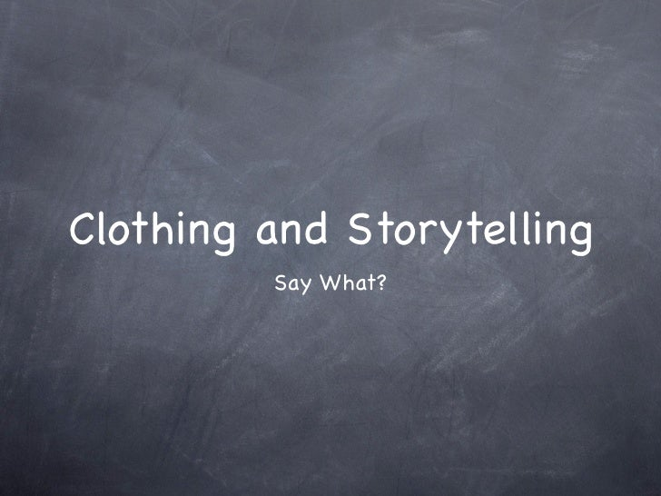 Clothing and Storytelling         Say What?