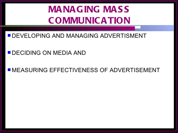 MA NA G ING MA S S              C OMMUNIC A TION DEVELOPING   AND MANAGING ADVERTISMENT DECIDING   ON MEDIA AND MEASURI...