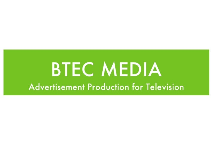 BTEC MEDIAAdvertisement Production for Television