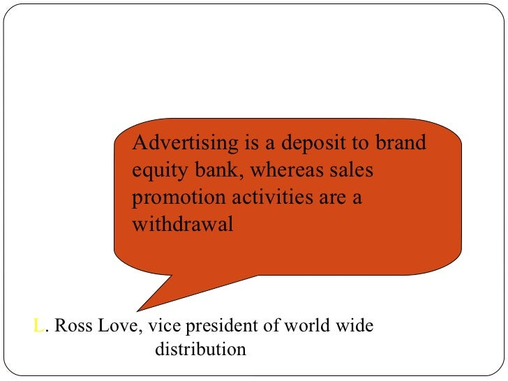 advertising and positive brand equity Companies can create brand equity for their products by making them mass marketing campaigns also help to create if the brand's equity is positive.