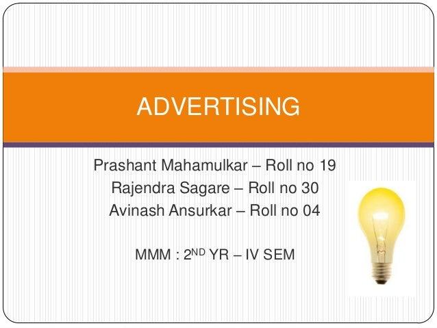 Prashant Mahamulkar – Roll no 19Rajendra Sagare – Roll no 30Avinash Ansurkar – Roll no 04MMM : 2ND YR – IV SEMADVERTISING