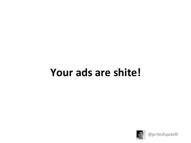 Your  ads  are  shite!    @priteshpatel9