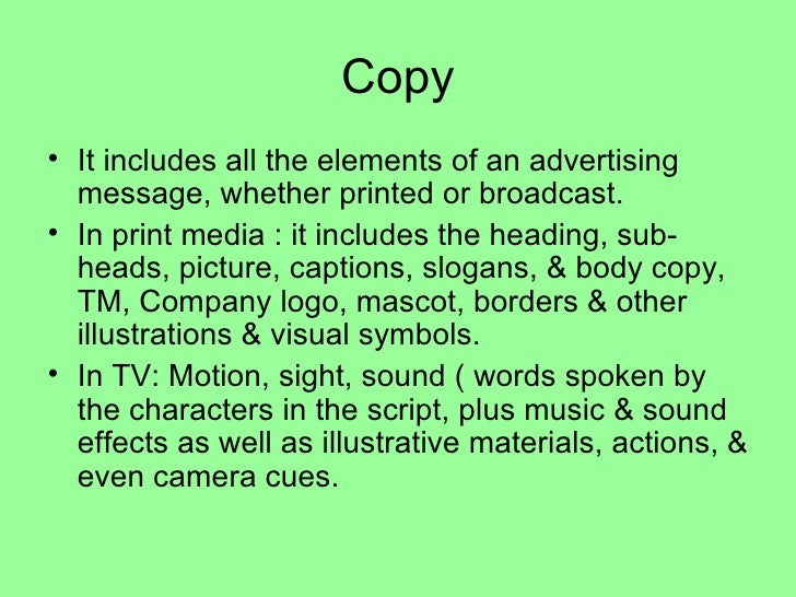 advertising copy Copy refers to written material, in contrast to photographs or other elements of  layout, in a large number of contexts, including magazines, advertising, and  books.