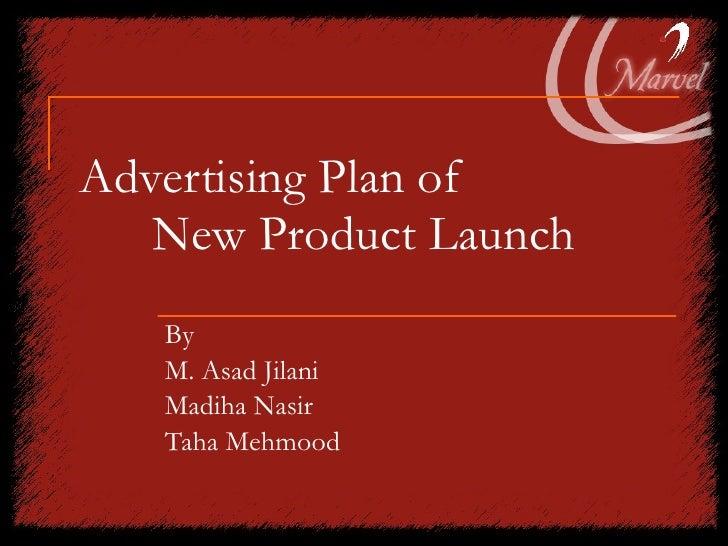 Advertising Plan of New Product Launch By M. Asad Jilani Madiha Nasir Taha Mehmood