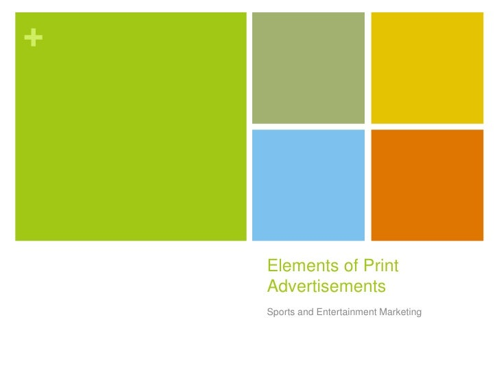 Elements of Print Advertisements<br />Sports and Entertainment Marketing<br />