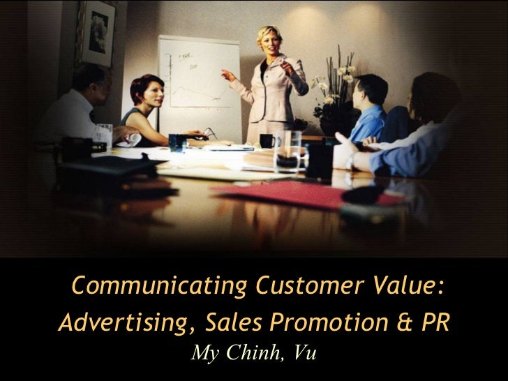 Communicating Customer Value:Advertising, Sales Promotion & PR           My Chinh, Vu