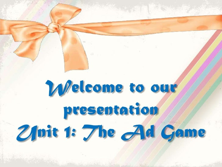 Welcome to our presentationUnit 1: The Ad Game<br />