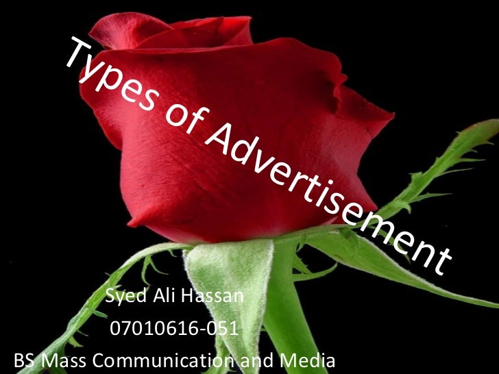 Types of Advertisement Syed Ali Hassan 07010616-051 BS Mass Communication and Media
