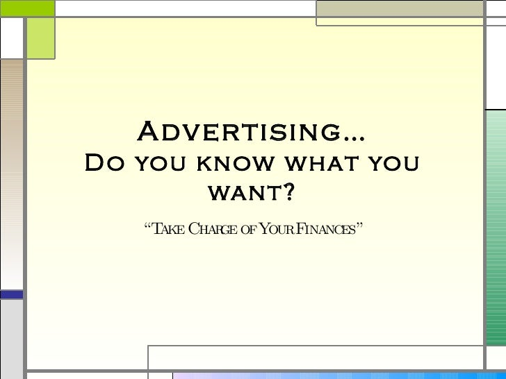 """Advertising… Do you know what you want? """" Take Charge of Your Finances"""""""