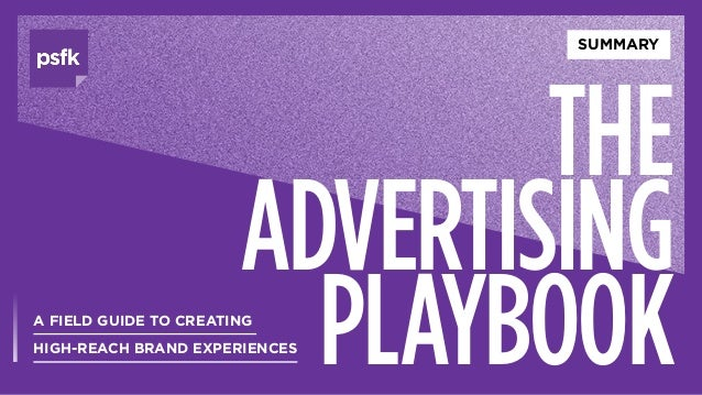 A FIELD GUIDE TO CREATING HIGH-REACH BRAND EXPERIENCES THE ADVERTISING PLAYBOOK SUMMARY