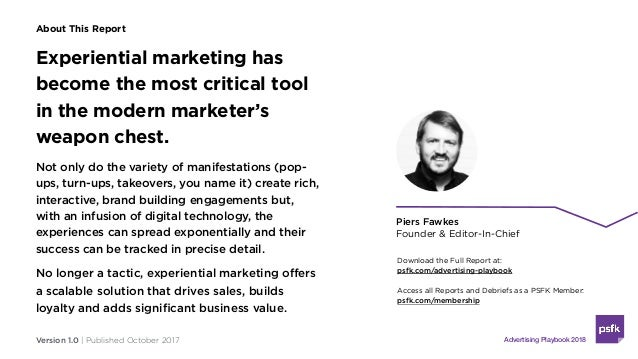 Version 1.0 | Published October 2017 About This Report Piers Fawkes Founder & Editor-In-Chief Experiential marketing has b...
