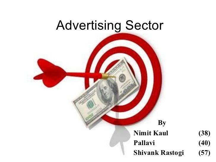 Advertising Sector   By  Nimit Kaul (38) Pallavi (40) Shivank Rastogi (57)