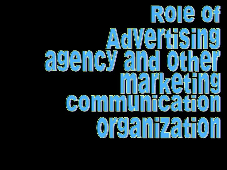 Role of  Advertising agency and other marketing communication organization