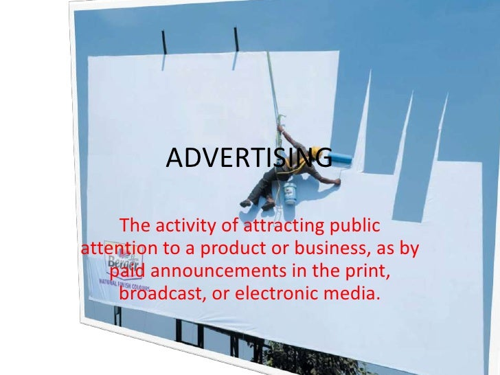 ADVERTISING<br />The activity of attracting public attention to a product or business, as by paid announcements in the pri...
