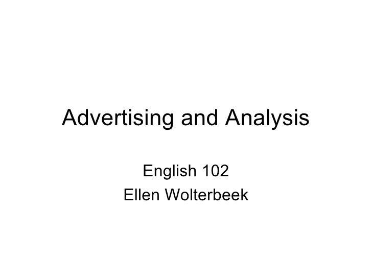 Advertising and Analysis English 102 Ellen Wolterbeek
