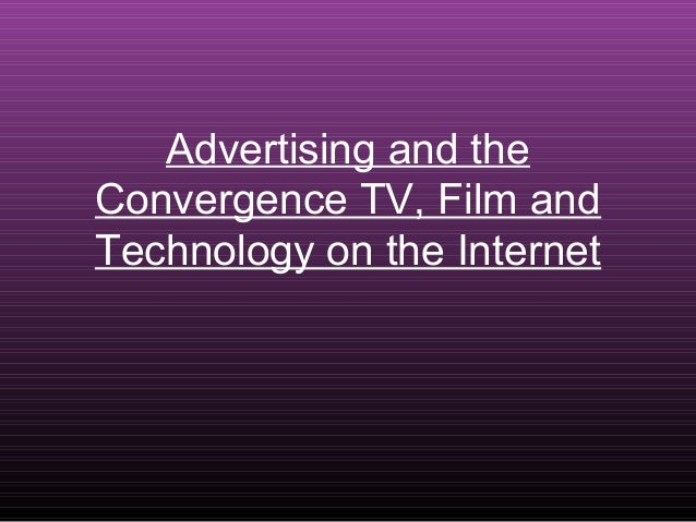 Advertising and the Convergence TV, Film and Technology on the Internet