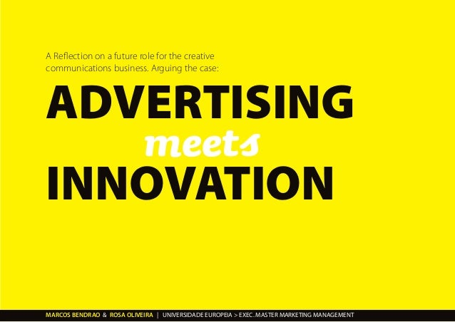 A Reflection on a future role for the creative communications business. Arguing the case: ADVERTISING meets INNOVATION MAR...