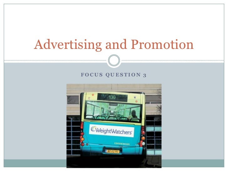 Advertising and Promotion       FOCUS QUESTION 3