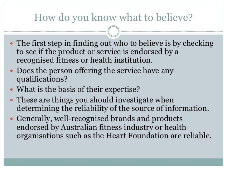 How do you know what to believe? The first step in finding out who to believe is by checking    to see if the product or ...