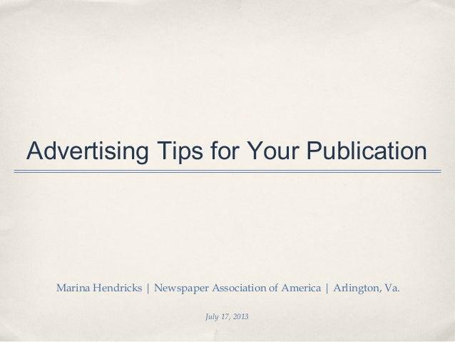July 17, 2013 Advertising Tips for Your Publication Marina Hendricks | Newspaper Association of America | Arlington, Va.