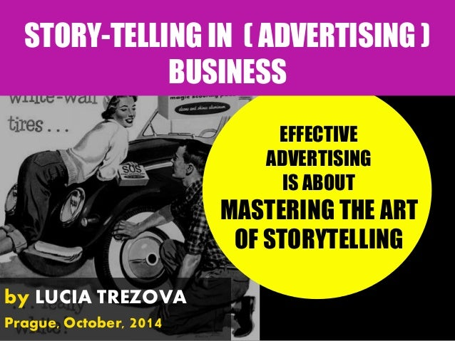 STORY-TELLING IN ( ADVERTISING ) BUSINESS  EFFECTIVE  ADVERTISING  IS ABOUT  MASTERING THE ART  OF STORYTELLING  by LUCIA ...
