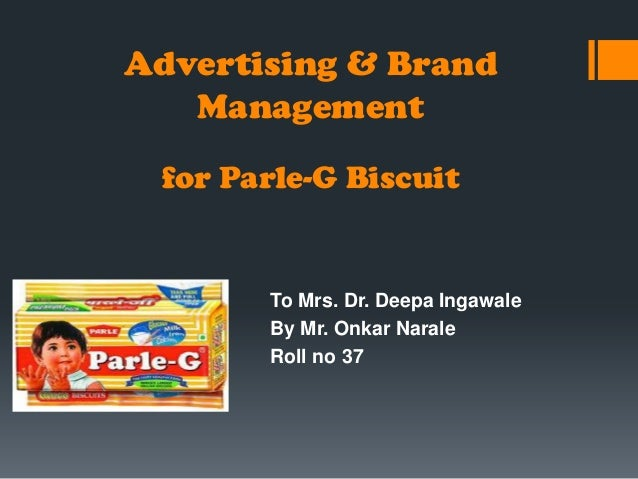 Advertising & Brand Management for Parle-G Biscuit  To Mrs. Dr. Deepa Ingawale By Mr. Onkar Narale Roll no 37