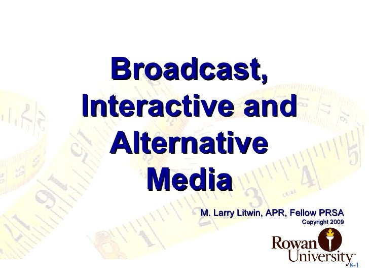 Broadcast, Interactive and Alternative Media M. Larry Litwin, APR, Fellow PRSA Copyright 2009