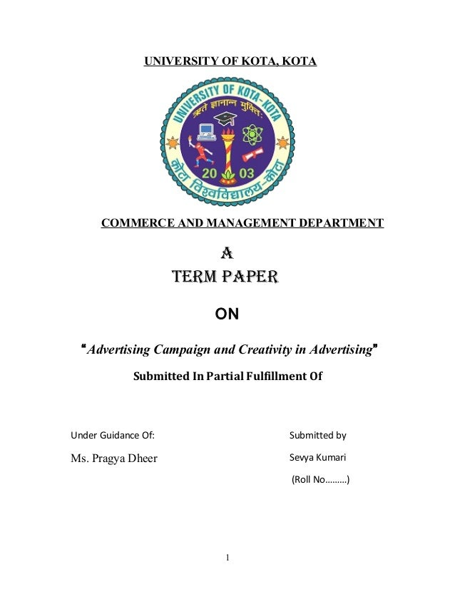 """UNIVERSITY OF KOTA, KOTA COMMERCE AND MANAGEMENT DEPARTMENT A TERM PAPER ON """"Advertising Campaign and Creativity in Advert..."""
