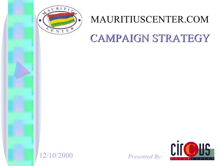 MAURITIUSCENTER.COM Presented By: 12/10/2000 CAMPAIGN STRATEGY